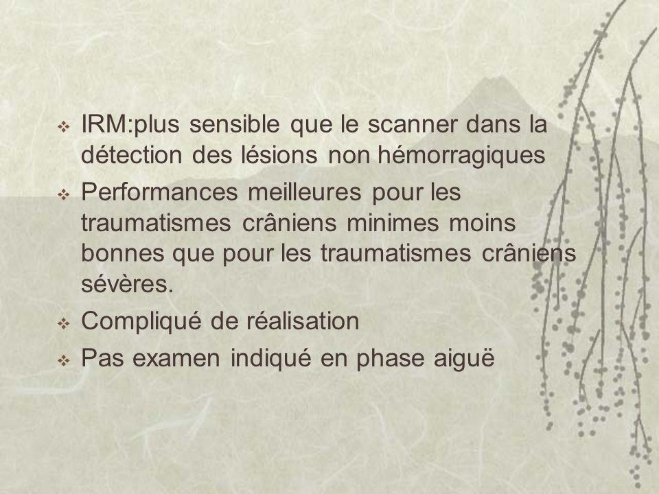 IRM:plus sensible que le scanner dans la détection des lésions non hémorragiques Performances meilleures pour les traumatismes crâniens minimes moins