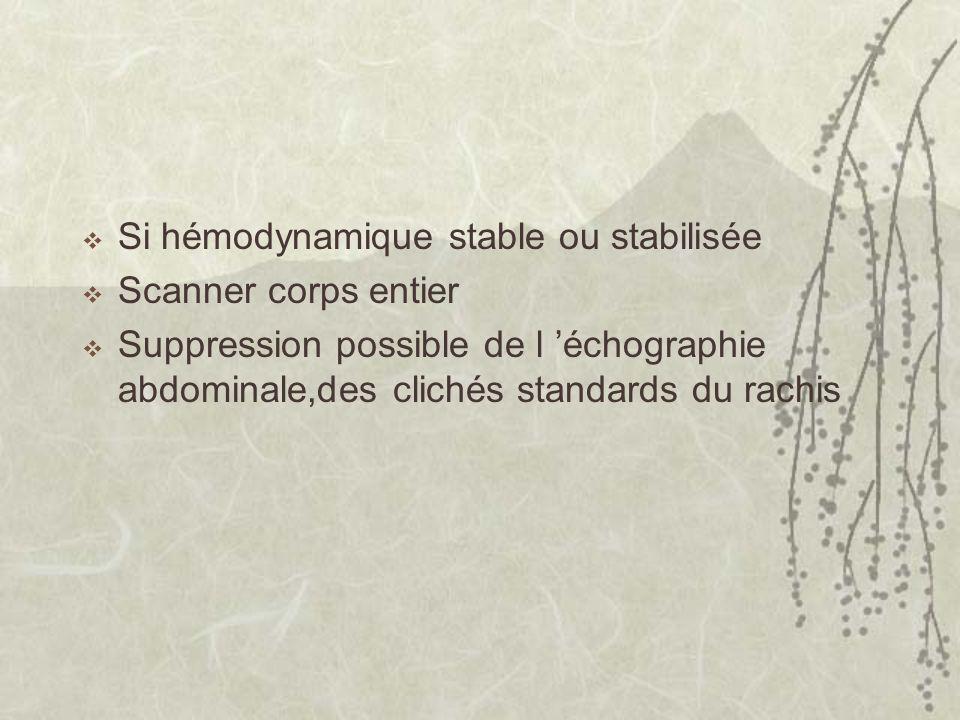 Si hémodynamique stable ou stabilisée Scanner corps entier Suppression possible de l échographie abdominale,des clichés standards du rachis