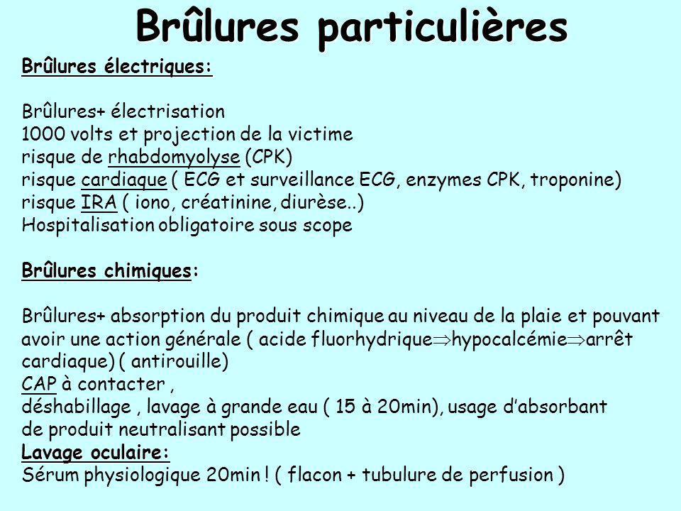 Brûlures particulières Brûlures électriques: Brûlures+ électrisation 1000 volts et projection de la victime risque de rhabdomyolyse (CPK) risque cardi