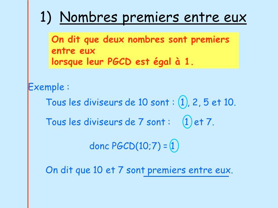 1) Nombres premiers entre eux On dit que deux nombres sont premiers entre eux lorsque leur PGCD est égal à 1. Exemple : Tous les diviseurs de 10 sont