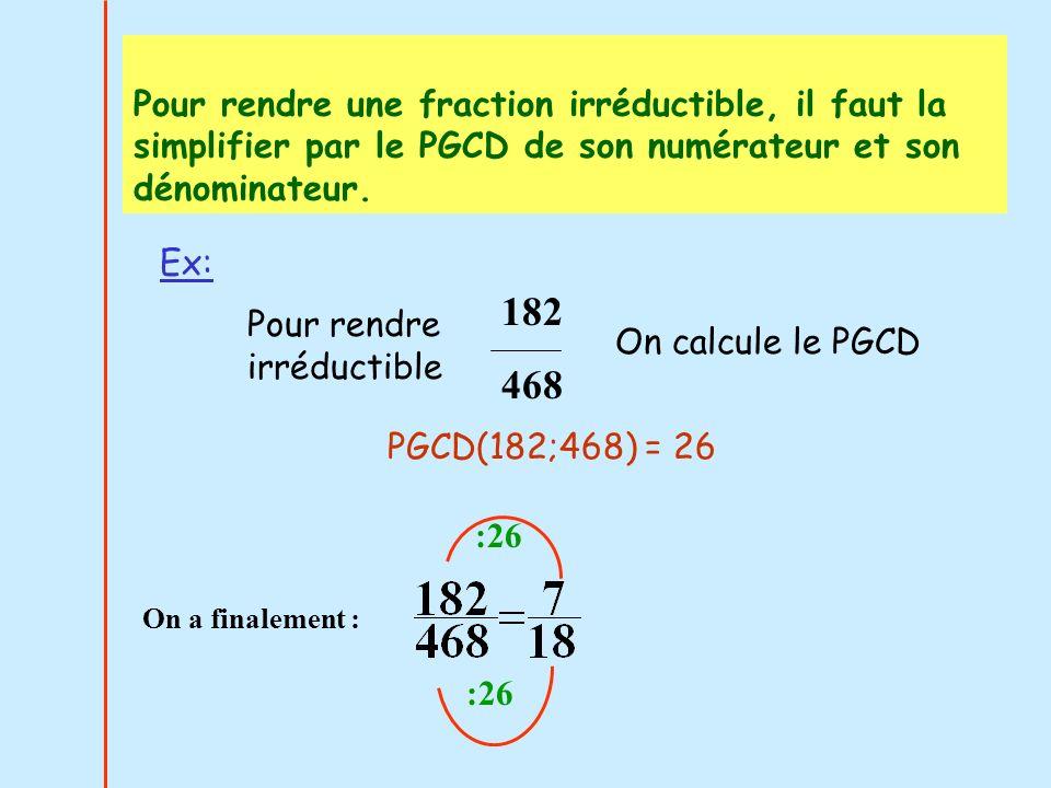 Pour rendre une fraction irréductible, il faut la simplifier par le PGCD de son numérateur et son dénominateur. On a finalement : Pour rendre irréduct