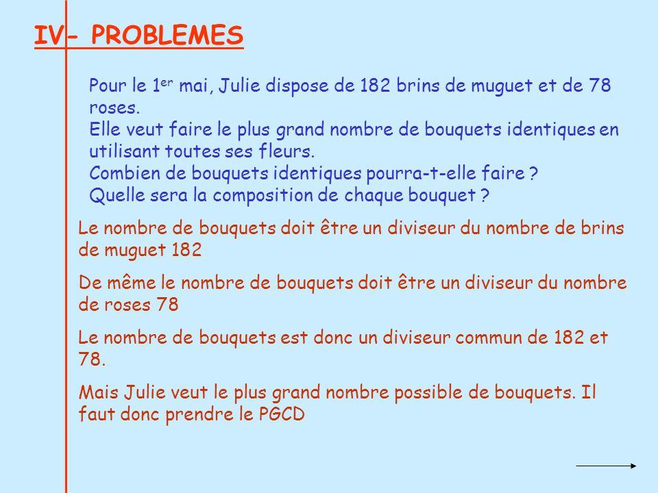 IV- PROBLEMES Pour le 1 er mai, Julie dispose de 182 brins de muguet et de 78 roses. Elle veut faire le plus grand nombre de bouquets identiques en ut
