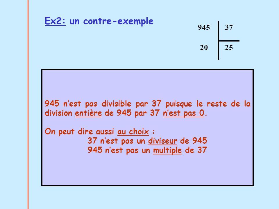 945 nest pas divisible par 37 puisque le reste de la division entière de 945 par 37 nest pas 0. On peut dire aussi au choix : 37 nest pas un diviseur