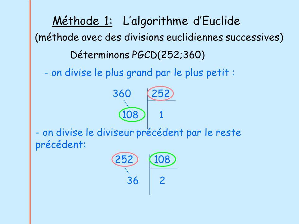 - on divise le diviseur précédent par le reste précédent : 108 36 0 3 - le reste est nul, on arrête.