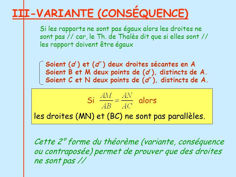 III-VARIANTE (CONSÉQUENCE) les droites (MN) et (BC) ne sont pas parallèles. Soient (d ) et (d ) deux droites sécantes en A Soient B et M deux points d