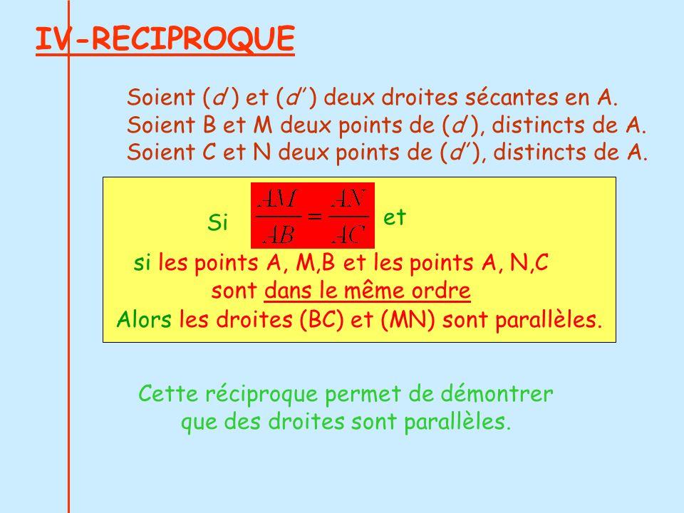 IV-RECIPROQUE Soient (d ) et (d ) deux droites sécantes en A. Soient B et M deux points de (d ), distincts de A. Soient C et N deux points de (d ), di