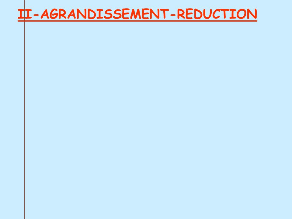 II-AGRANDISSEMENT-REDUCTION