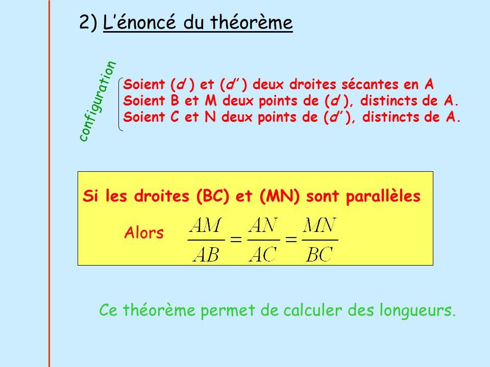 2) Lénoncé du théorème Soient (d ) et (d ) deux droites sécantes en A Soient B et M deux points de (d ), distincts de A. Soient C et N deux points de