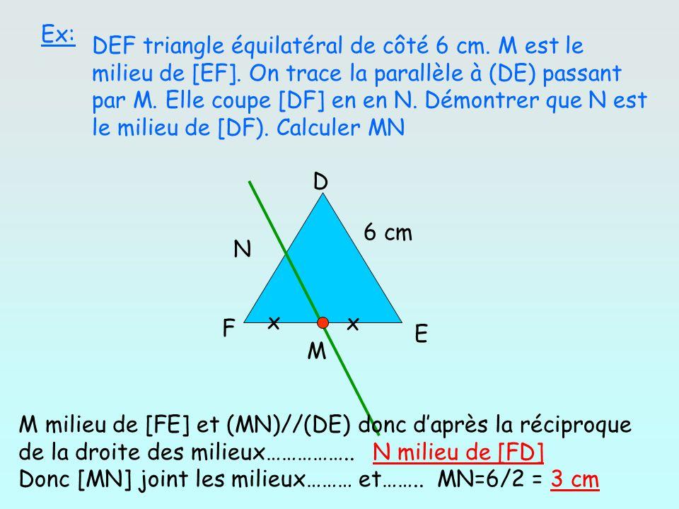 Ex: DEF triangle équilatéral de côté 6 cm. M est le milieu de [EF]. On trace la parallèle à (DE) passant par M. Elle coupe [DF] en en N. Démontrer que