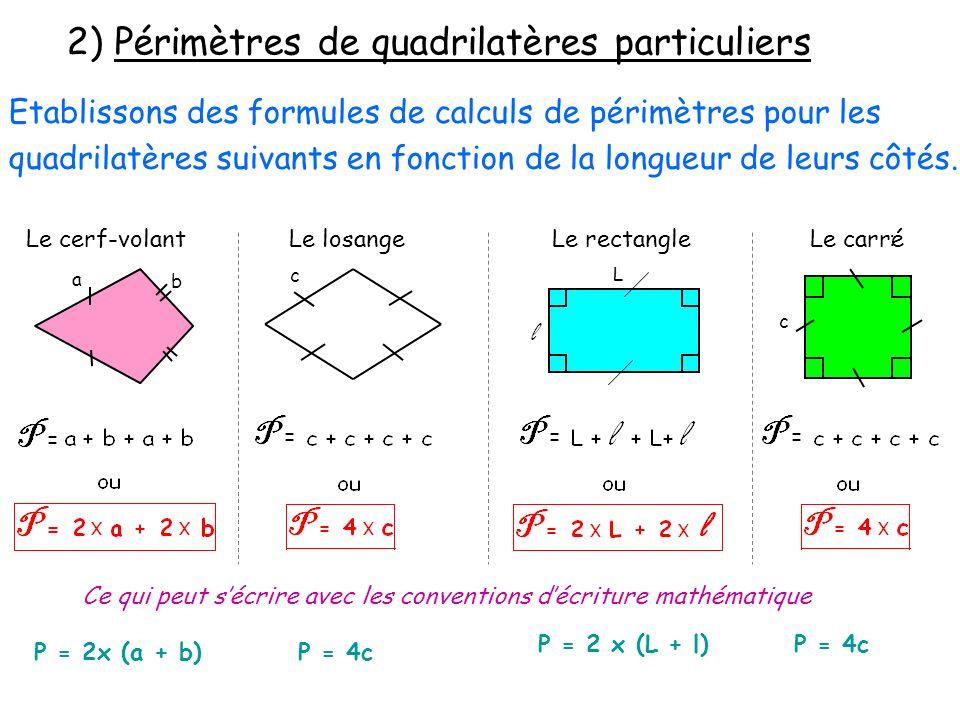 2) Périmètres de quadrilatères particuliers Etablissons des formules de calculs de périmètres pour les quadrilatères suivants en fonction de la longueur de leurs côtés.