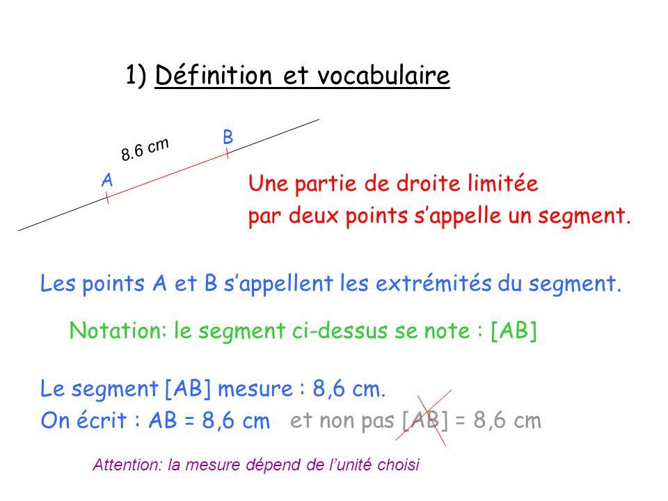 Une partie de droite limitée par deux points sappelle un segment. Les points A et B sappellent les extrémités du segment. Notation: le segment ci-dess