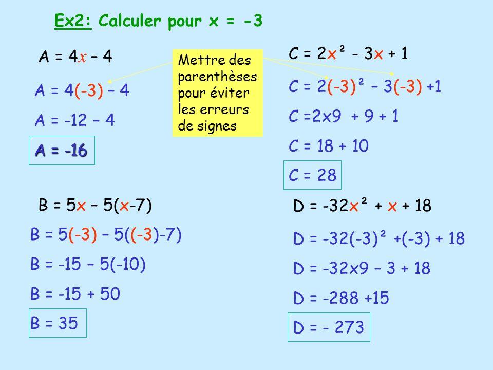 Ex2: Calculer pour x = -3 A = 4 x – 4 B = 5x – 5(x-7) C = 2x² - 3x + 1 D = -32x² + x + 18 A = 4(-3) – 4 A = -12 – 4 A = -16 B = 5(-3) – 5((-3)-7) B =