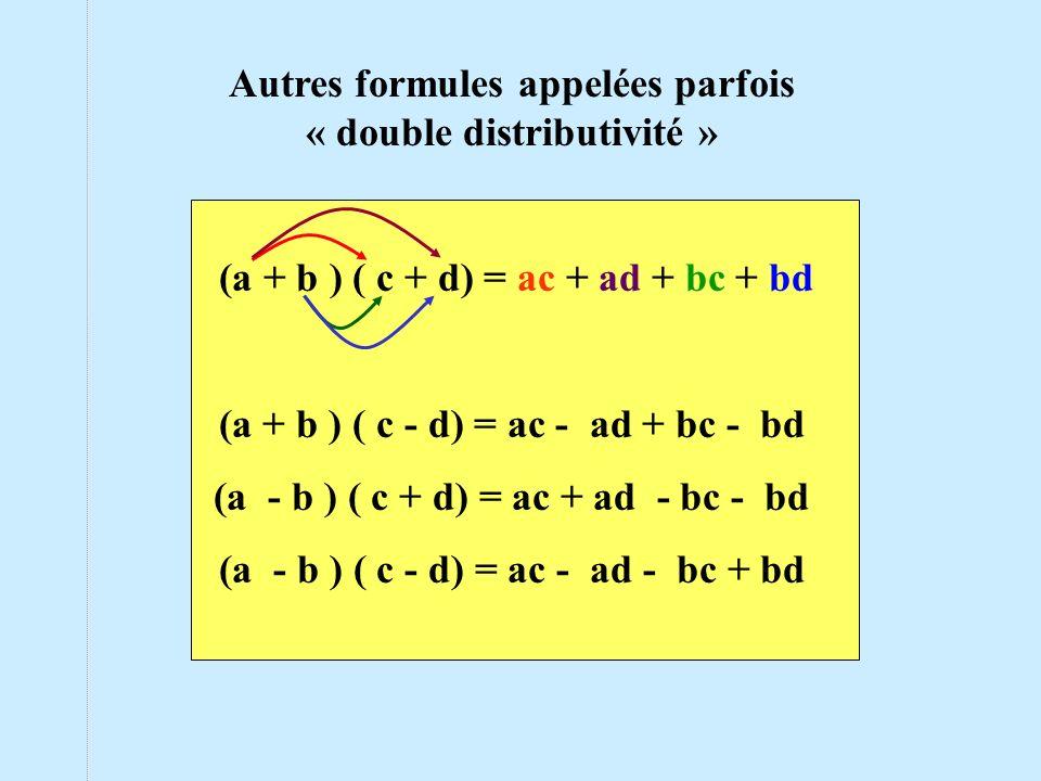 Autres formules appelées parfois « double distributivité » (a + b ) ( c + d) = ac + ad + bc + bd (a + b ) ( c - d) = ac - ad + bc - bd (a - b ) ( c +
