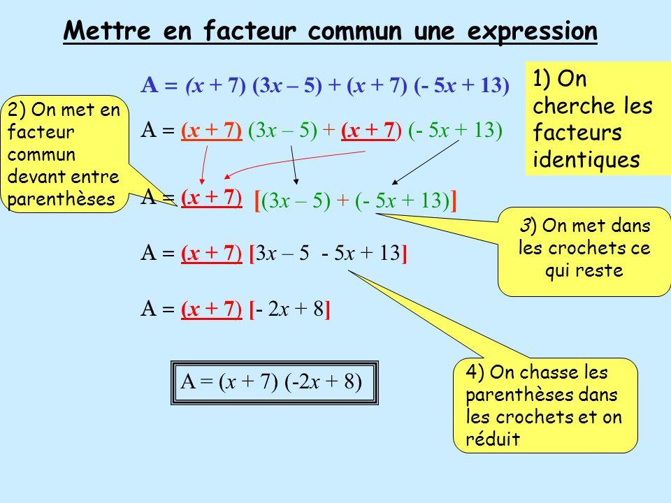 Mettre en facteur commun une expression A = (x + 7) (3x – 5) + (x + 7) (- 5x + 13) A = (x + 7) (-2x + 8) A = (x + 7) (3x – 5) + (x + 7) (- 5x + 13) A
