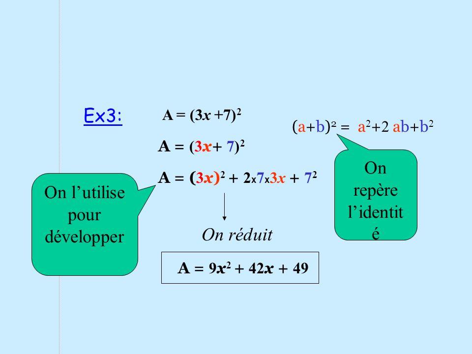A = 9 x 2 + 42 x + 49 A = ( 3 x) 2 + 2 x 7 x 3x + 7 2 A = (3 x+ 7) 2 (a+b) 2 = a 2 + 2 ab+b 2 A = (3x +7) 2 On repère lidentit é On lutilise pour déve