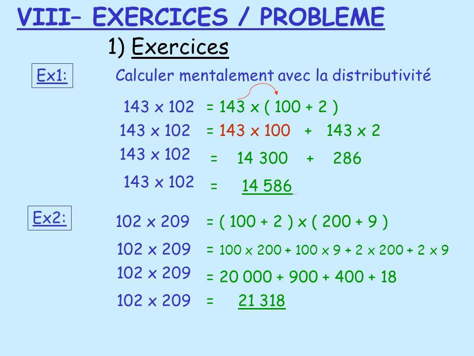 Ex1: 143 x 102= 143 x ( 100 + 2 ) = 143 x 100 + 143 x 2 = 14 300 + 286 = 14 586 1) Exercices Calculer mentalement avec la distributivité 143 x 102 Ex2