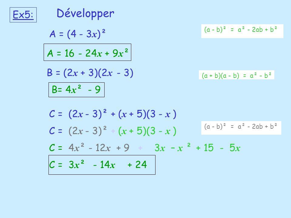 A = (4 - 3 x )² (a - b)² = a² - 2ab + b² A = 16- 24 x + 9 x ² B = (2 x + 3)(2 x - 3) (a + b)(a - b) = a² - b² B= 4 x ²- 9 Ex5: Développer C = (2 x - 3