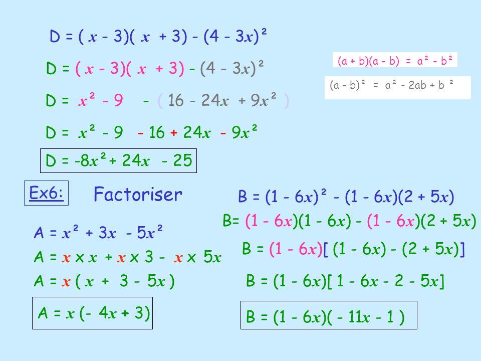 D = ( x - 3)( x + 3) - (4 - 3 x )² (a + b)(a - b) = a² - b² D = x ² - 9 - (a - b)² = a² - 2ab + b ² ( 16 - 24 x + 9 x ² ) D = x ² - 9- 16 + 24 x - 9 x