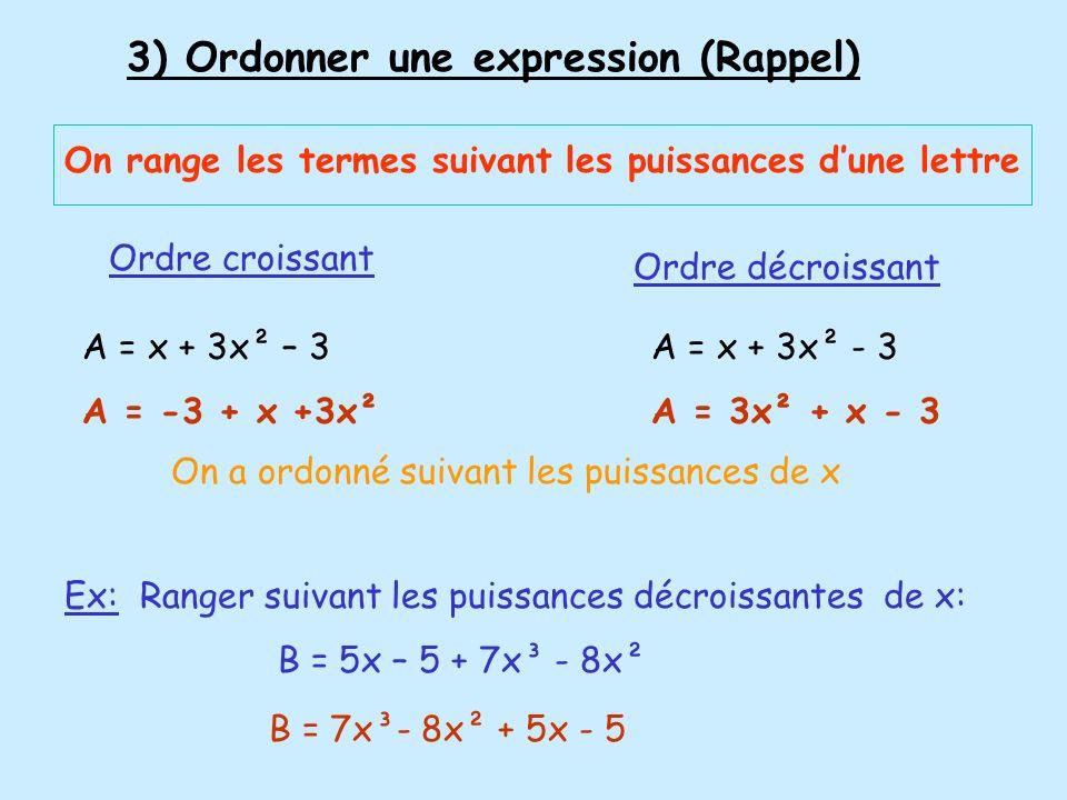3) Ordonner une expression (Rappel) On range les termes suivant les puissances dune lettre A = x + 3x² – 3 A = -3 + x +3x² Ordre croissant A = x + 3x²