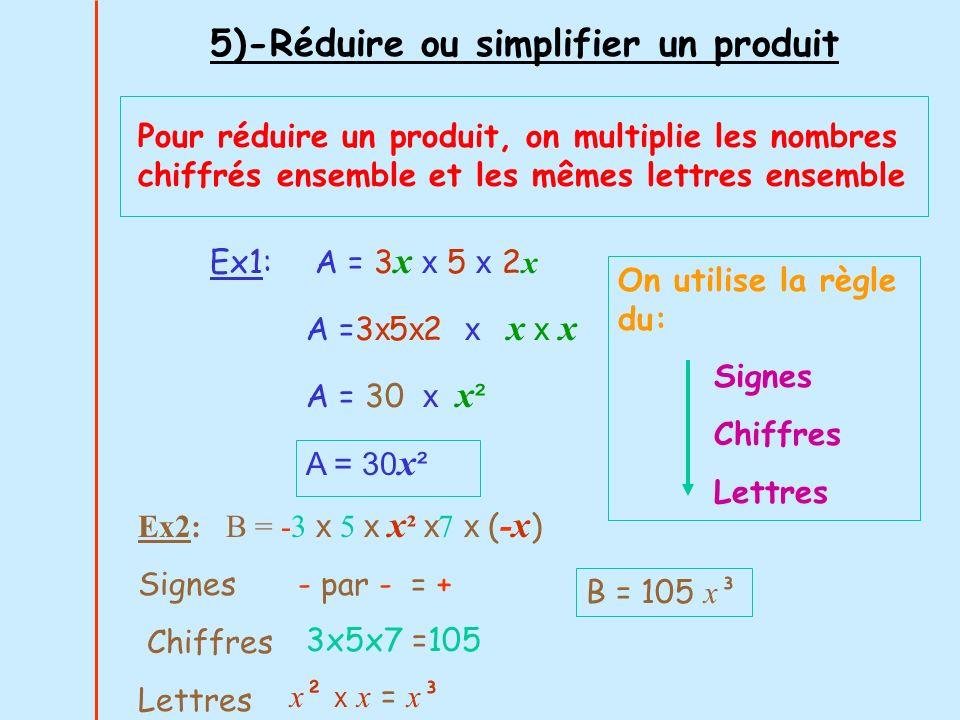 Ex1: A = 3 x x 5 x 2 x A =3 x 5 x 2 x x x x A = 30 x x ² A = 30 x ² 5)-Réduire ou simplifier un produit Pour réduire un produit, on multiplie les nomb
