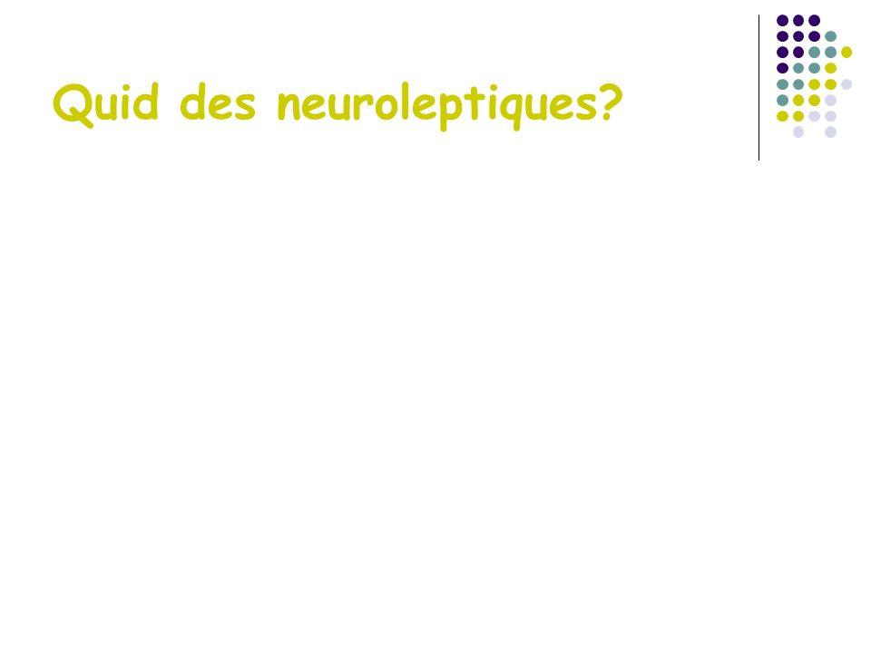 Quid des neuroleptiques?