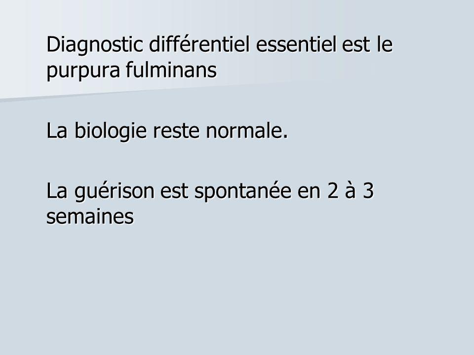 Diagnostic différentiel essentiel est le purpura fulminans La biologie reste normale. La guérison est spontanée en 2 à 3 semaines