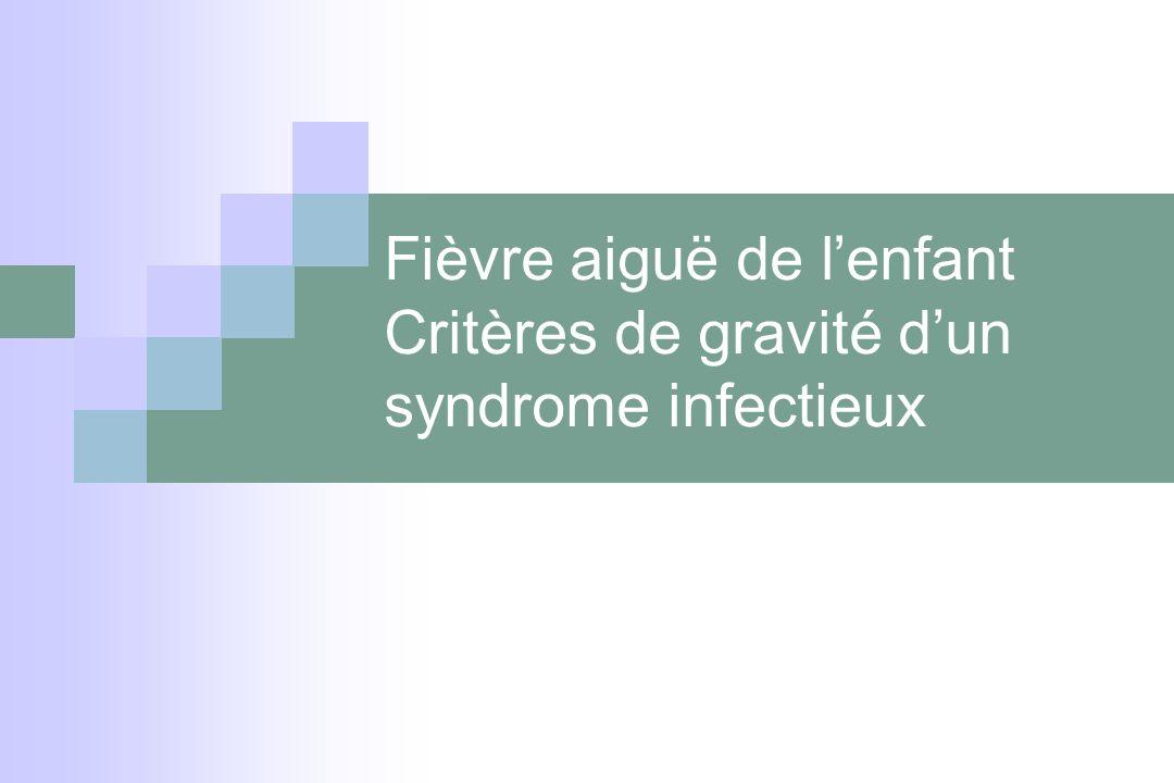 Fièvre aiguë entre 1 et 3 mois Examens recommandés : NFS, CRP, ECBU, +/- RxP, +/- PL Définition des enfants à bas risques: 5000 < GB< 15000 CRP< 20 mg/l (début de la fièvre) ECBU stérile
