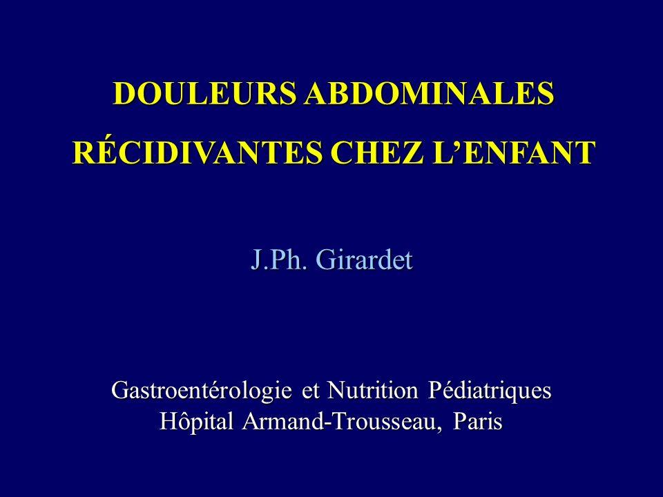 Douleurs abdominales récidivantes - définition - Critères d Apley: - au moins 3 épisodes de douleurs abdominales - évoluant depuis au moins 3 mois - suffisamment importantes pour modifier le comportement de l enfant.