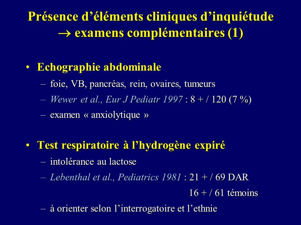 Présence déléments cliniques dinquiétude examens complémentaires (1) Echographie abdominale –foie, VB, pancréas, rein, ovaires, tumeurs –Wewer et al.,