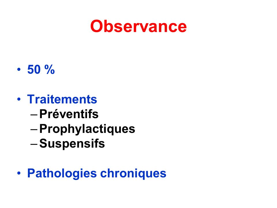 Observance 50 % Traitements –Préventifs –Prophylactiques –Suspensifs Pathologies chroniques