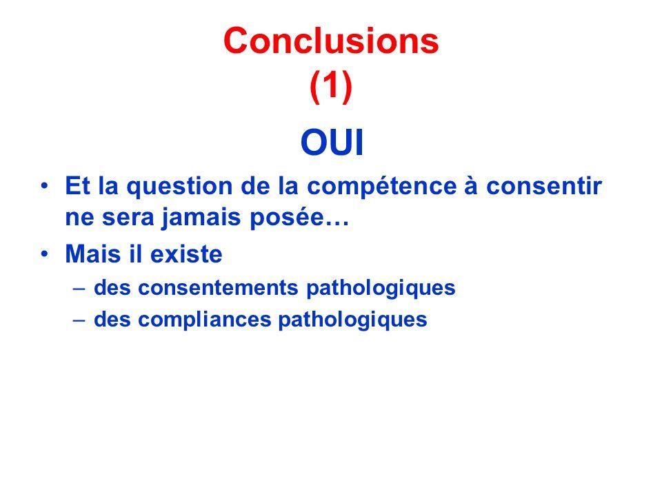 Conclusions (1) OUI Et la question de la compétence à consentir ne sera jamais posée… Mais il existe –des consentements pathologiques –des compliances