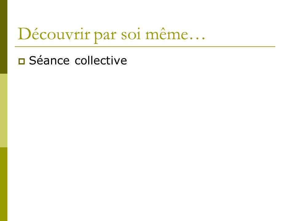Découvrir par soi même… Séance collective