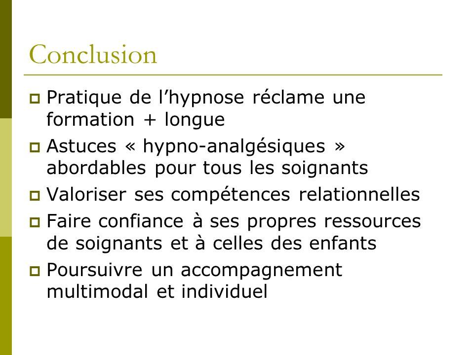 Conclusion Pratique de lhypnose réclame une formation + longue Astuces « hypno-analgésiques » abordables pour tous les soignants Valoriser ses compéte