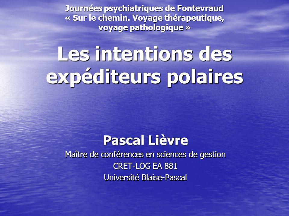 Journées psychiatriques de Fontevraud « Sur le chemin. Voyage thérapeutique, voyage pathologique » Les intentions des expéditeurs polaires Pascal Lièv