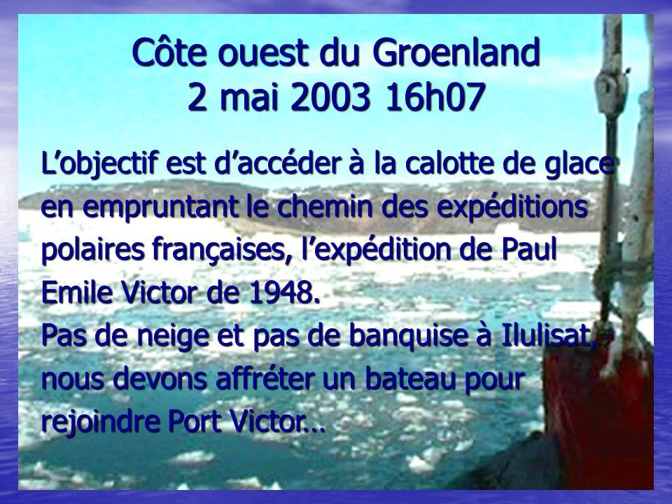 Côte ouest du Groenland 2 mai 2003 16h07 Lobjectif est daccéder à la calotte de glace en empruntant le chemin des expéditions polaires françaises, lex