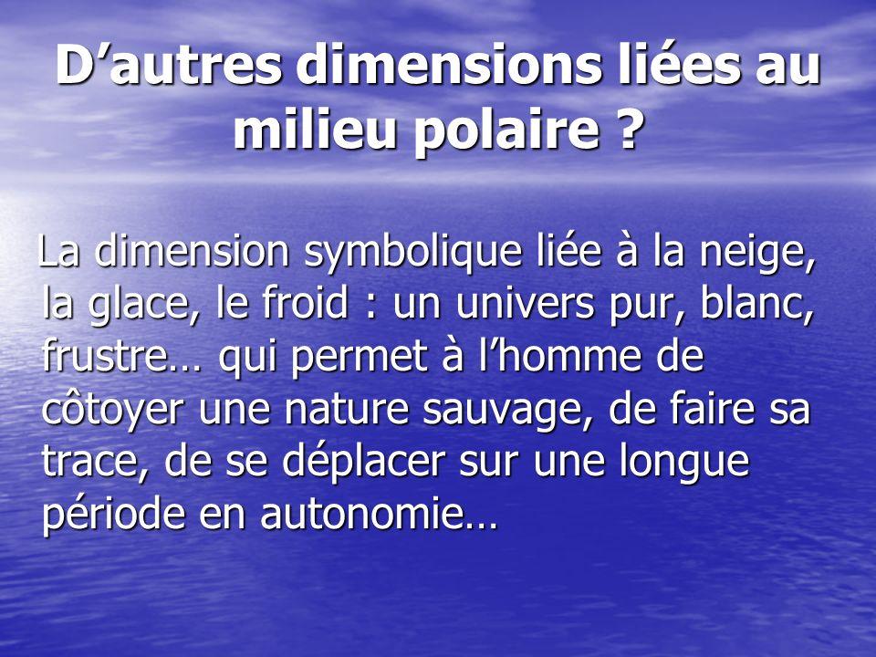 Dautres dimensions liées au milieu polaire ? La dimension symbolique liée à la neige, la glace, le froid : un univers pur, blanc, frustre… qui permet