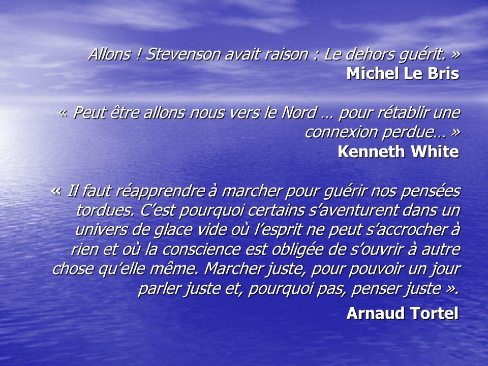 Allons ! Stevenson avait raison : Le dehors guérit. » Michel Le Bris « Peut être allons nous vers le Nord … pour rétablir une connexion perdue… » Kenn