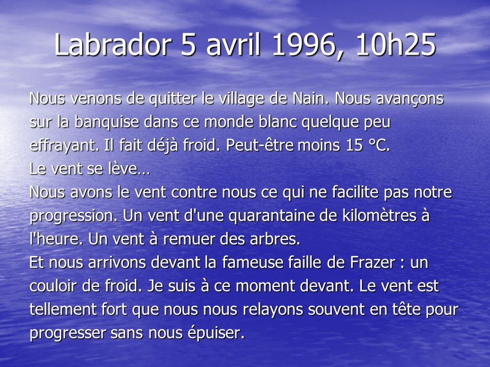 Labrador 5 avril 1996, 10h25 Nous venons de quitter le village de Nain. Nous avançons sur la banquise dans ce monde blanc quelque peu effrayant. Il fa
