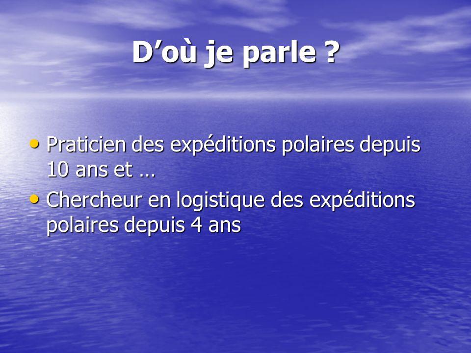 Doù je parle ? Praticien des expéditions polaires depuis 10 ans et … Praticien des expéditions polaires depuis 10 ans et … Chercheur en logistique des