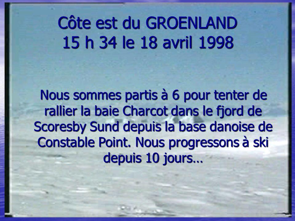 Côte est du GROENLAND 15 h 34 le 18 avril 1998 Nous sommes partis à 6 pour tenter de rallier la baie Charcot dans le fjord de Scoresby Sund depuis la