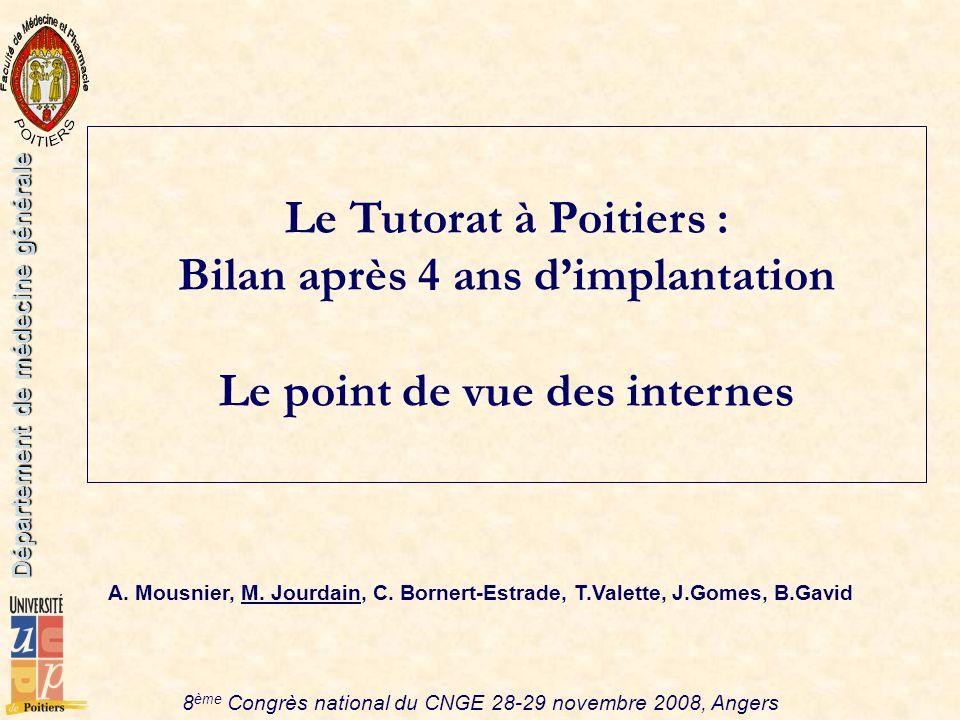 Le Tutorat à Poitiers : Bilan après 4 ans dimplantation Le point de vue des internes A. Mousnier, M. Jourdain, C. Bornert-Estrade, T.Valette, J.Gomes,