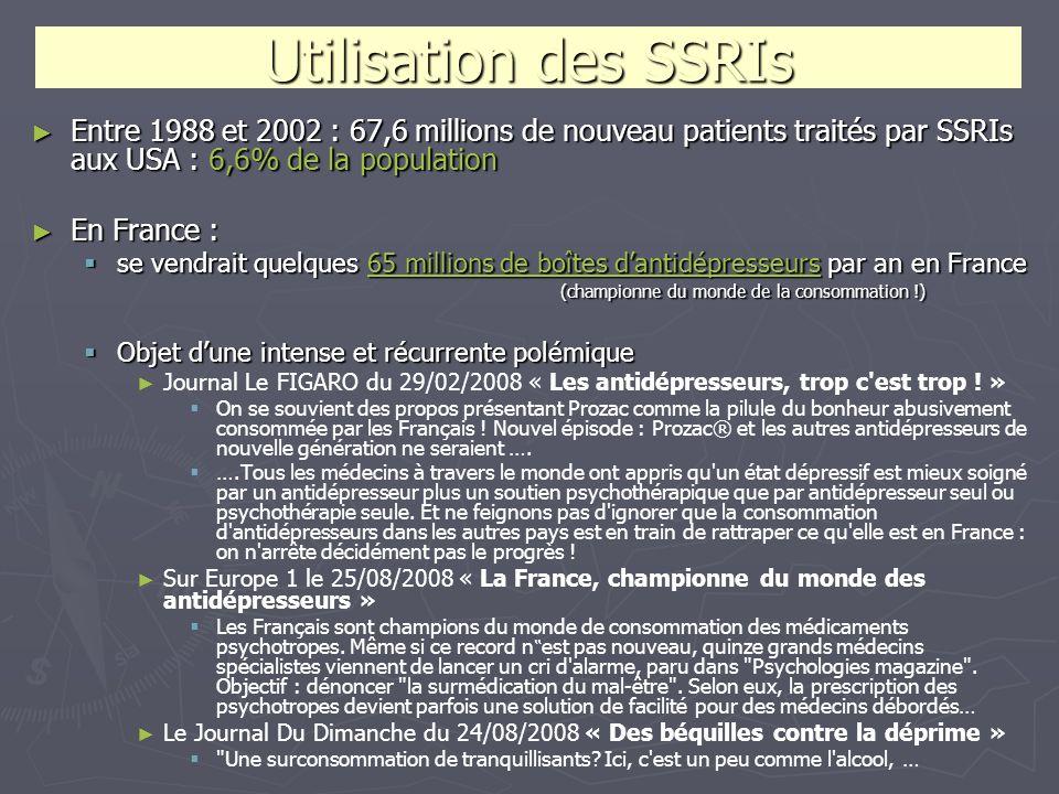Entre 1988 et 2002 : 67,6 millions de nouveau patients traités par SSRIs aux USA : 6,6% de la population Entre 1988 et 2002 : 67,6 millions de nouveau