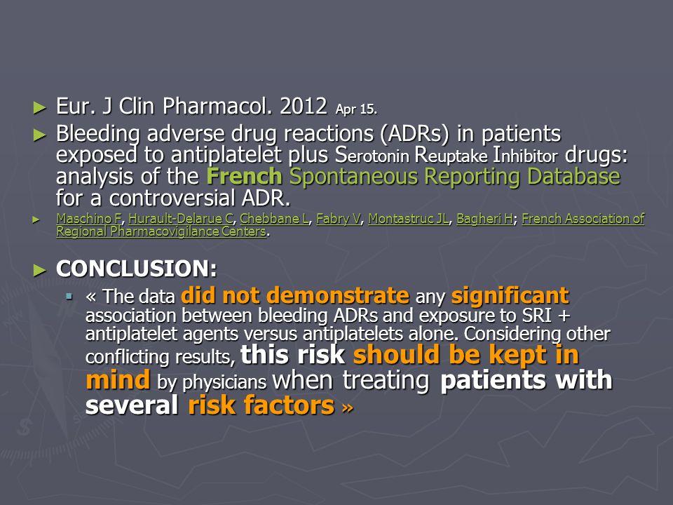 Eur. J Clin Pharmacol. 2012 Apr 15. Eur. J Clin Pharmacol. 2012 Apr 15. Bleeding adverse drug reactions (ADRs) in patients exposed to antiplatelet plu