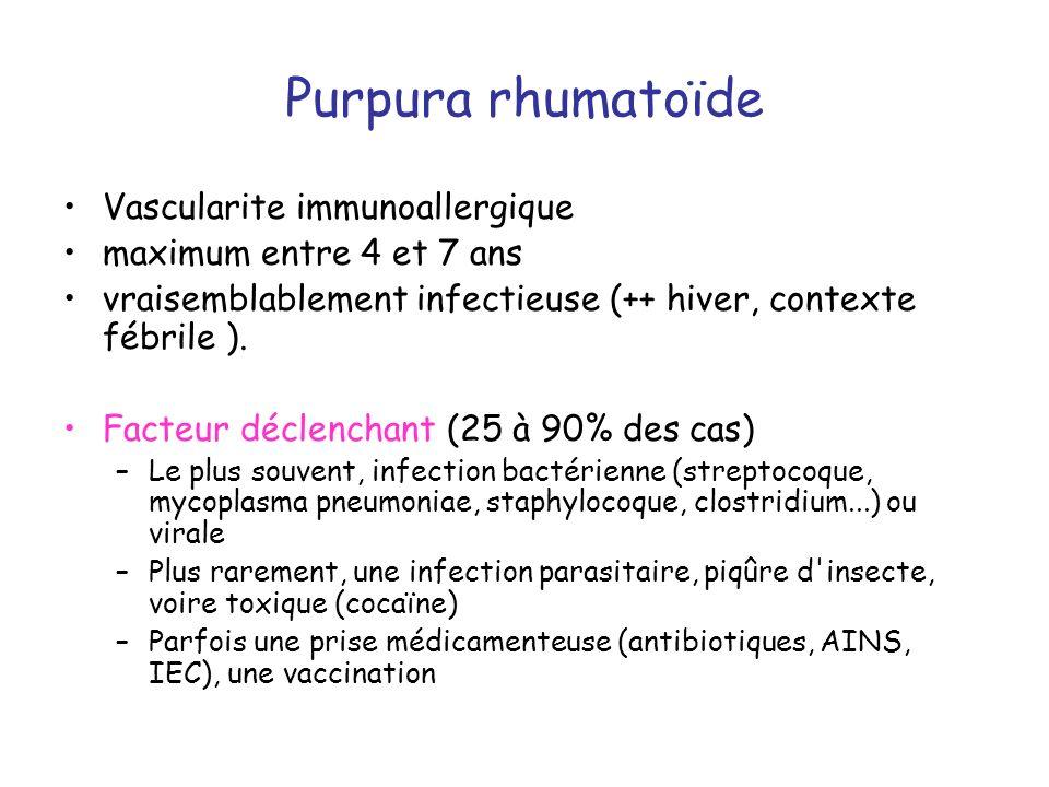 Purpura rhumatoïde Vascularite immunoallergique maximum entre 4 et 7 ans vraisemblablement infectieuse (++ hiver, contexte fébrile ). Facteur déclench