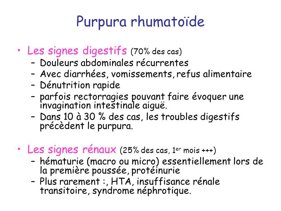 Purpura rhumatoïde Les signes digestifs (70% des cas) –Douleurs abdominales récurrentes –Avec diarrhées, vomissements, refus alimentaire –Dénutrition