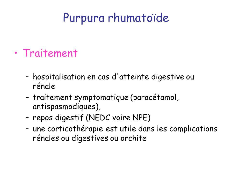 Purpura rhumatoïde Traitement –hospitalisation en cas d'atteinte digestive ou rénale –traitement symptomatique (paracétamol, antispasmodiques), –repos