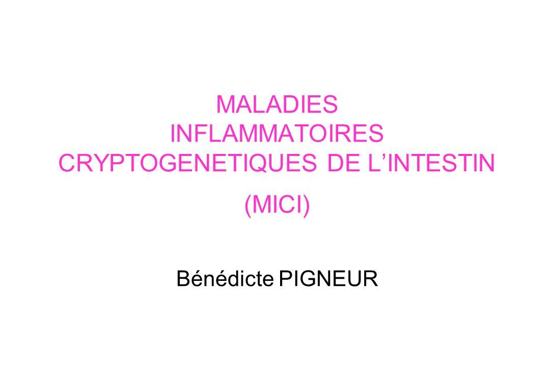 MALADIES INFLAMMATOIRES CRYPTOGENETIQUES DE LINTESTIN (MICI) Bénédicte PIGNEUR