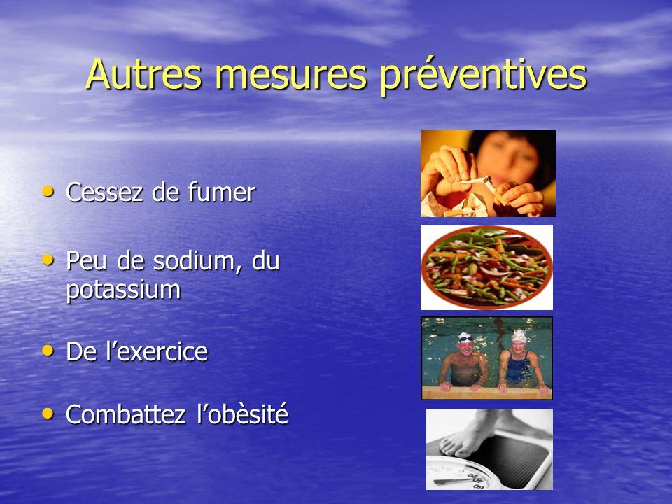 Autres mesures préventives Cessez de fumer Cessez de fumer Peu de sodium, du potassium Peu de sodium, du potassium De lexercice De lexercice Combattez
