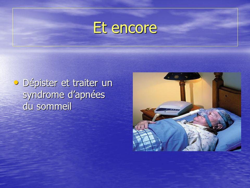 Et encore Dépister et traiter un syndrome dapnées du sommeil Dépister et traiter un syndrome dapnées du sommeil