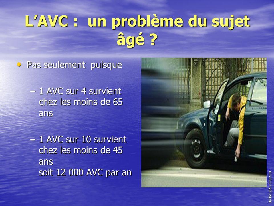 LAVC : un problème du sujet âgé ? Pas seulement puisque Pas seulement puisque –1 AVC sur 4 survient chez les moins de 65 ans –1 AVC sur 10 survient ch